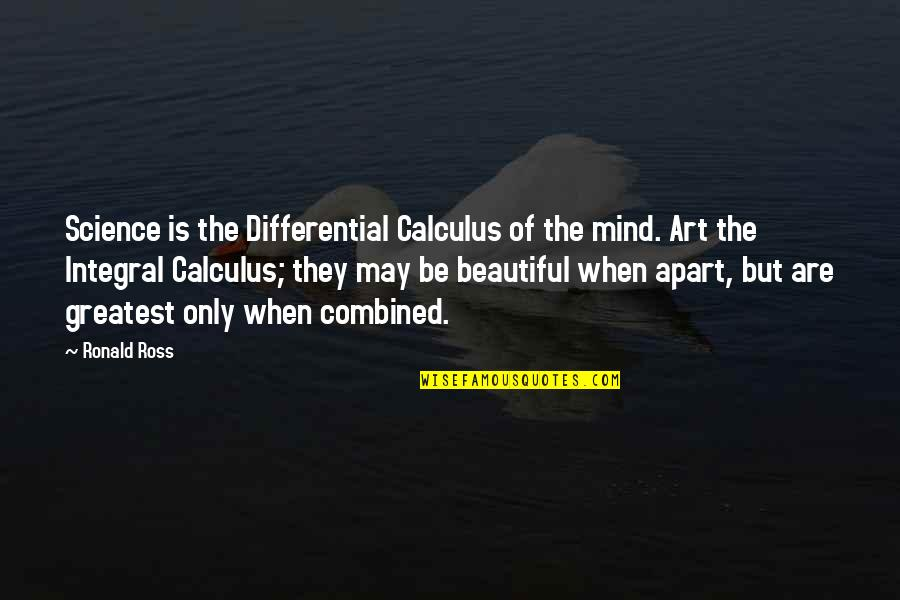 Science Of Mind Quotes By Ronald Ross: Science is the Differential Calculus of the mind.