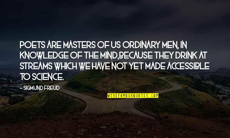 Science Of Mind Quotes By Sigmund Freud: Poets are masters of us ordinary men, in