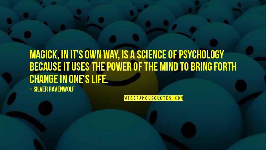 Science Of Mind Quotes By Silver RavenWolf: Magick, in it's own way, is a science