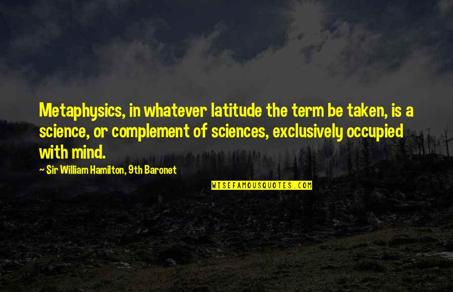 Science Of Mind Quotes By Sir William Hamilton, 9th Baronet: Metaphysics, in whatever latitude the term be taken,