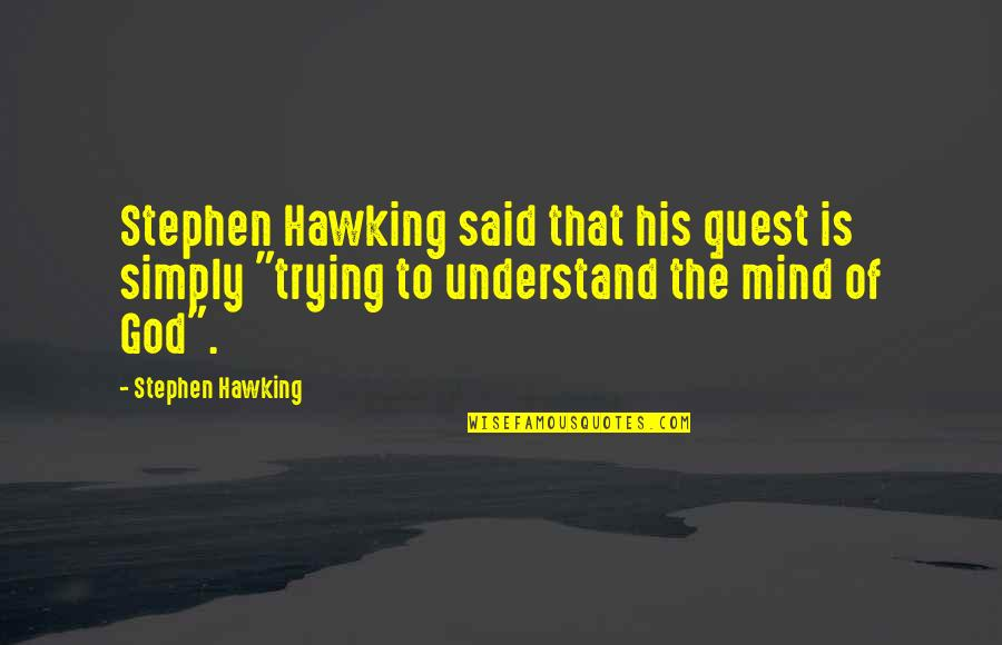 Science Of Mind Quotes By Stephen Hawking: Stephen Hawking said that his quest is simply