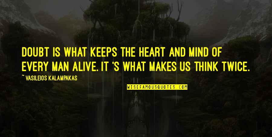 Science Of Mind Quotes By Vasileios Kalampakas: Doubt is what keeps the heart and mind