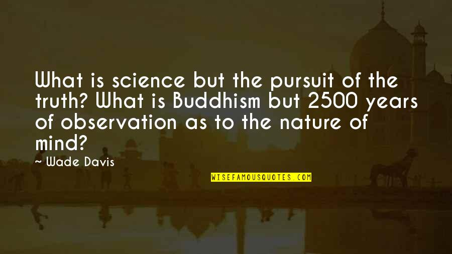Science Of Mind Quotes By Wade Davis: What is science but the pursuit of the