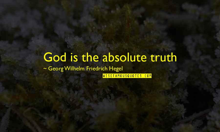 Science Vs God Quotes By Georg Wilhelm Friedrich Hegel: God is the absolute truth