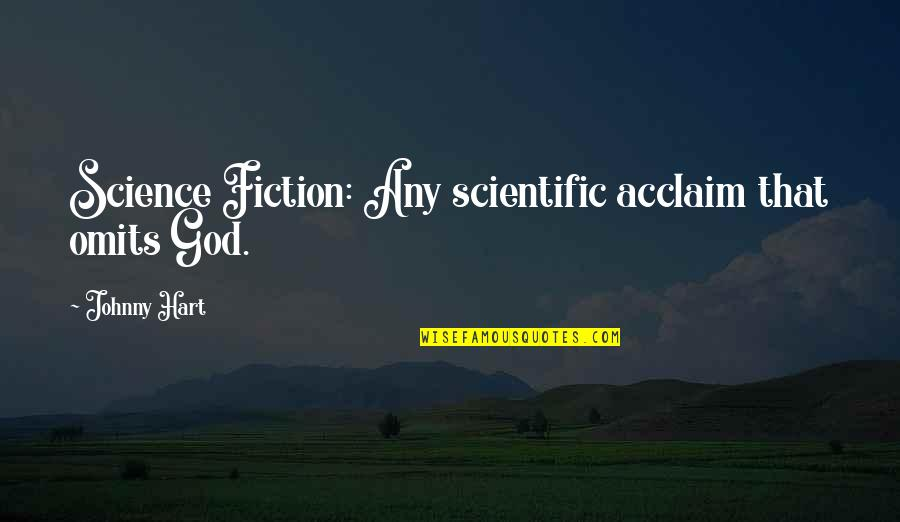 Science Vs God Quotes By Johnny Hart: Science Fiction: Any scientific acclaim that omits God.