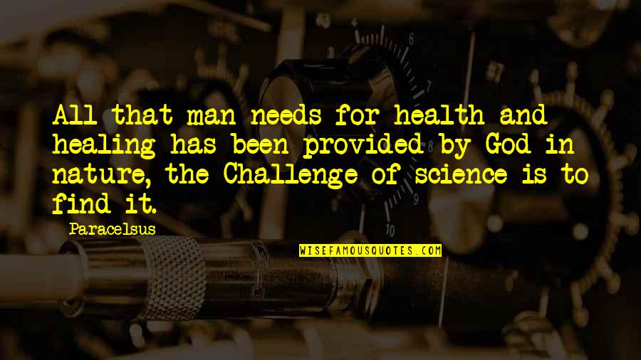 Science Vs God Quotes By Paracelsus: All that man needs for health and healing