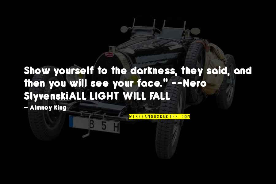Scifi Quotes By Almney King: Show yourself to the darkness, they said, and