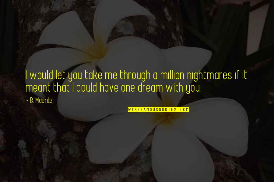 Scifi Quotes By B. Mauritz: I would let you take me through a