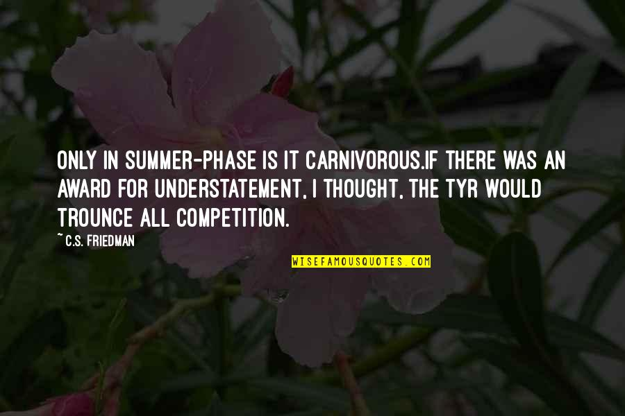 Scifi Quotes By C.S. Friedman: Only in summer-phase is it carnivorous.If there was