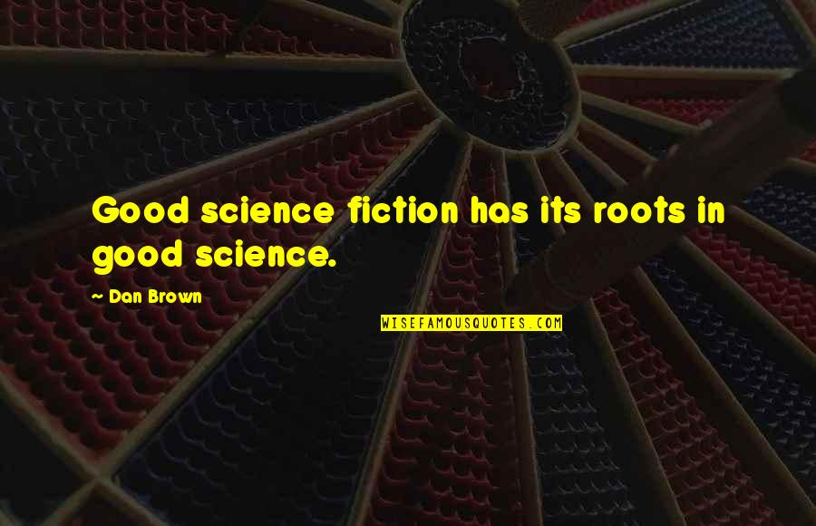 Scifi Quotes By Dan Brown: Good science fiction has its roots in good