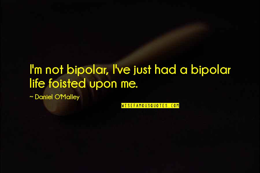 Scifi Quotes By Daniel O'Malley: I'm not bipolar, I've just had a bipolar