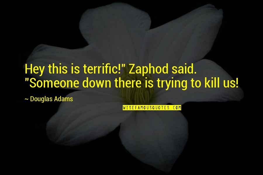 """Scifi Quotes By Douglas Adams: Hey this is terrific!"""" Zaphod said. """"Someone down"""