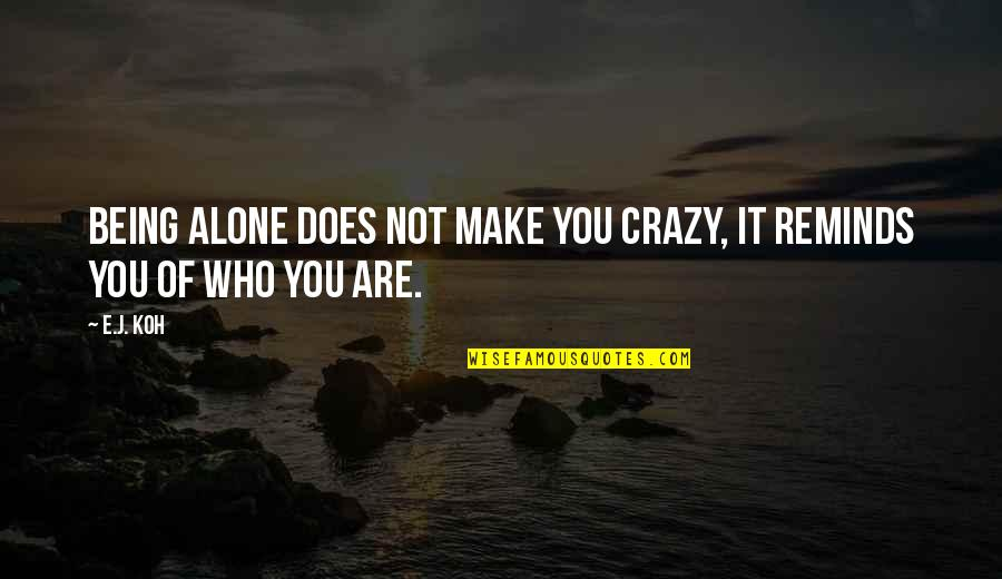 Scifi Quotes By E.J. Koh: Being alone does not make you crazy, it
