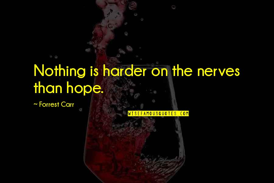 Scifi Quotes By Forrest Carr: Nothing is harder on the nerves than hope.