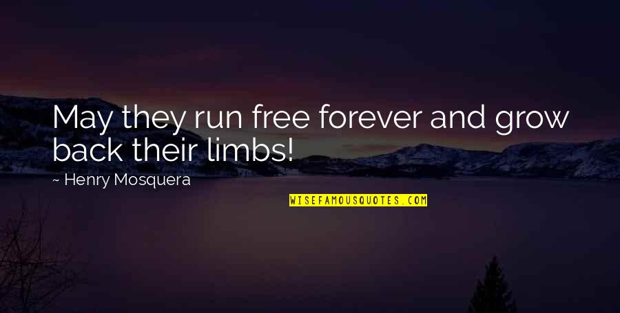 Scifi Quotes By Henry Mosquera: May they run free forever and grow back