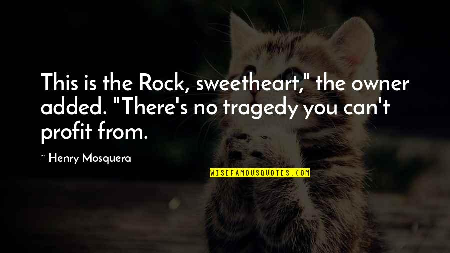 """Scifi Quotes By Henry Mosquera: This is the Rock, sweetheart,"""" the owner added."""