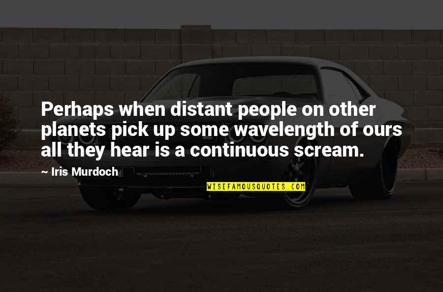 Scifi Quotes By Iris Murdoch: Perhaps when distant people on other planets pick