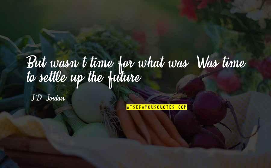 Scifi Quotes By J.D. Jordan: But wasn't time for what was. Was time