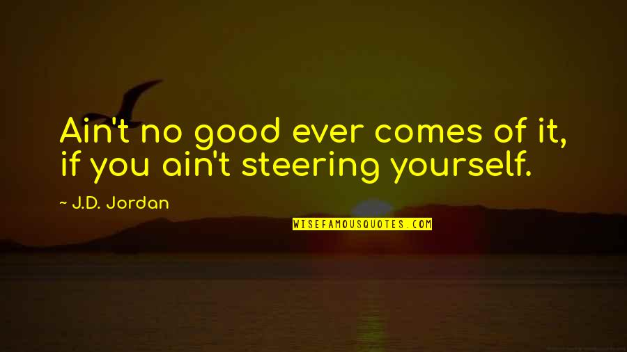 Scifi Quotes By J.D. Jordan: Ain't no good ever comes of it, if