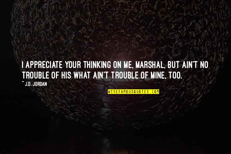 Scifi Quotes By J.D. Jordan: I appreciate your thinking on me, marshal, but