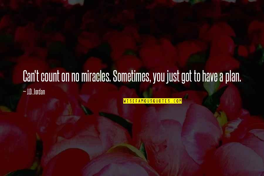 Scifi Quotes By J.D. Jordan: Can't count on no miracles. Sometimes, you just