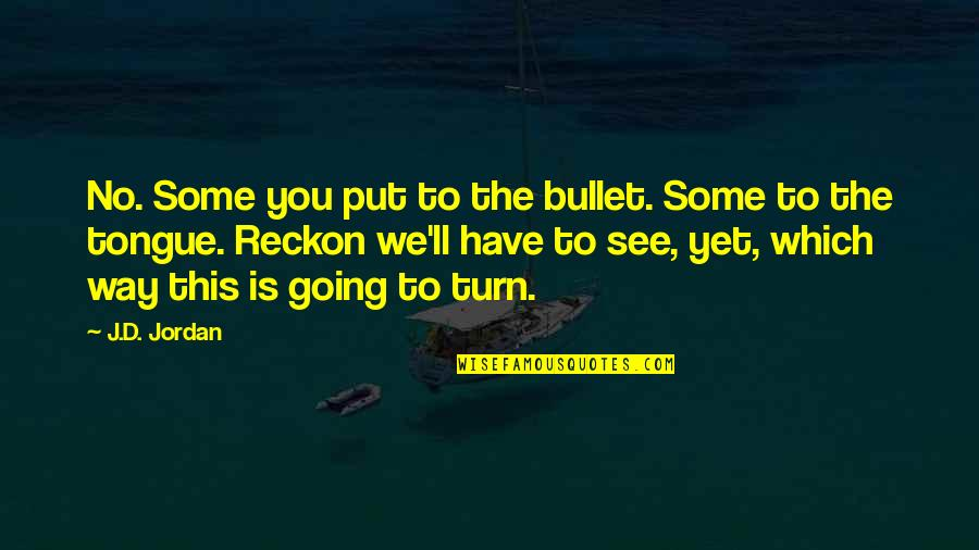 Scifi Quotes By J.D. Jordan: No. Some you put to the bullet. Some