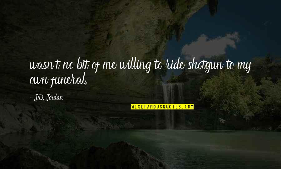 Scifi Quotes By J.D. Jordan: wasn't no bit of me willing to ride