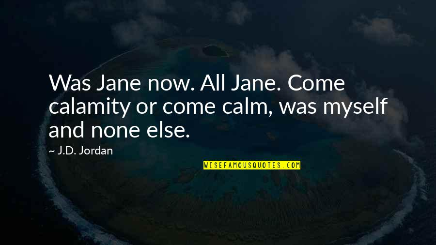 Scifi Quotes By J.D. Jordan: Was Jane now. All Jane. Come calamity or