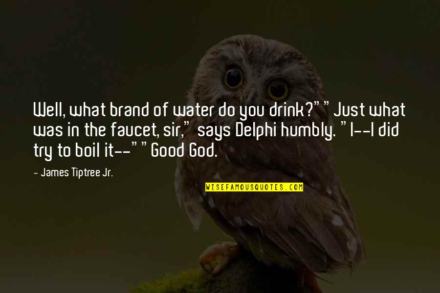 """Scifi Quotes By James Tiptree Jr.: Well, what brand of water do you drink?""""""""Just"""