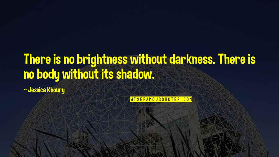 Scifi Quotes By Jessica Khoury: There is no brightness without darkness. There is