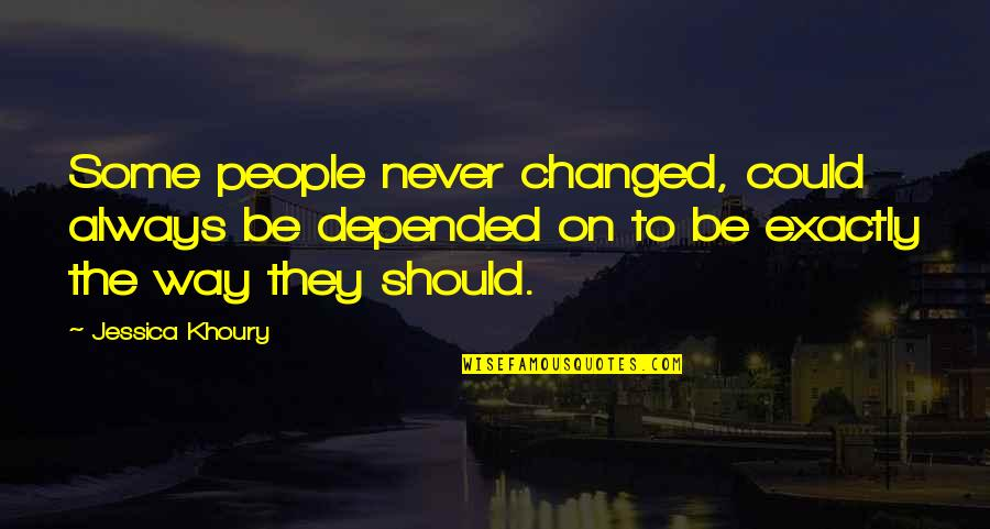 Scifi Quotes By Jessica Khoury: Some people never changed, could always be depended