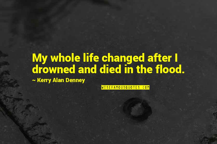 Scifi Quotes By Kerry Alan Denney: My whole life changed after I drowned and