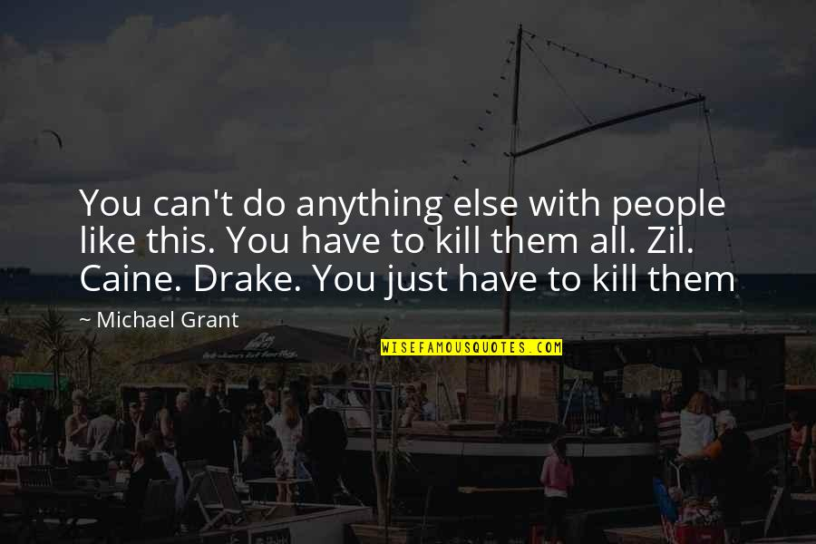 Scifi Quotes By Michael Grant: You can't do anything else with people like