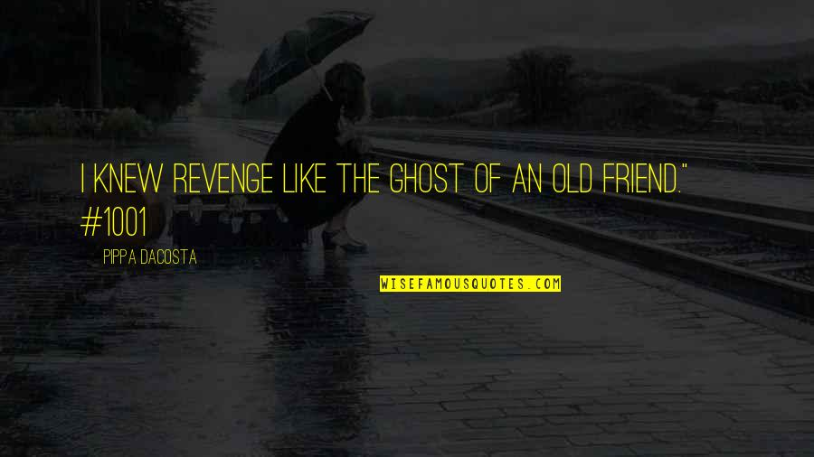 Scifi Quotes By Pippa DaCosta: I knew revenge like the ghost of an