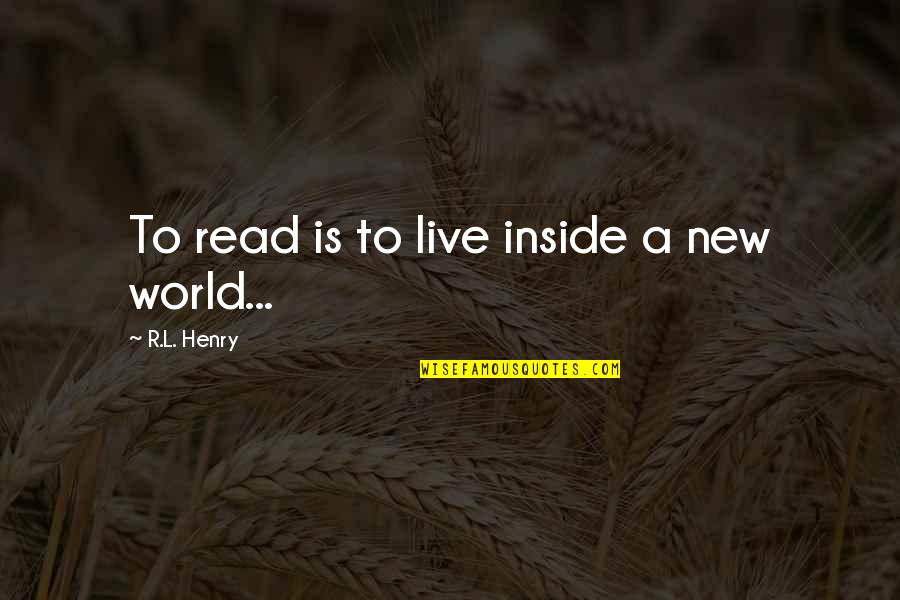 Scifi Quotes By R.L. Henry: To read is to live inside a new