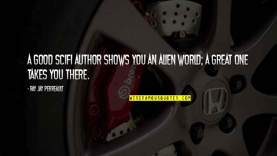 Scifi Quotes By Ray Jay Perreault: A good SciFi Author shows you an alien