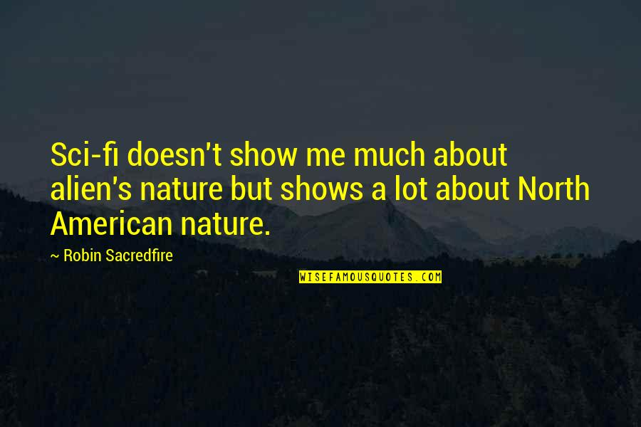 Scifi Quotes By Robin Sacredfire: Sci-fi doesn't show me much about alien's nature