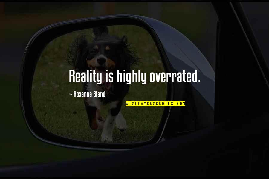 Scifi Quotes By Roxanne Bland: Reality is highly overrated.