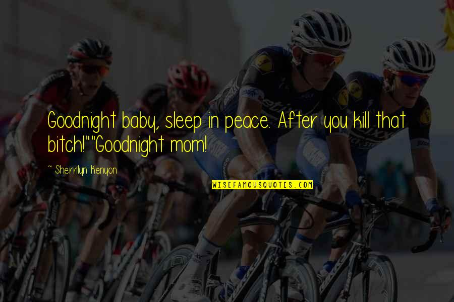 Scifi Quotes By Sherrilyn Kenyon: Goodnight baby, sleep in peace. After you kill