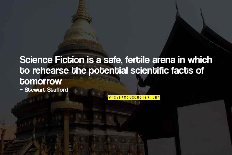 Scifi Quotes By Stewart Stafford: Science Fiction is a safe, fertile arena in