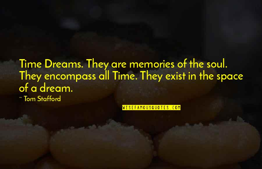 Scifi Quotes By Tom Stafford: Time Dreams. They are memories of the soul.