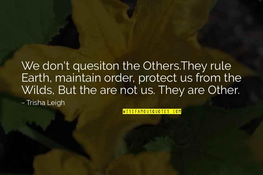Scifi Quotes By Trisha Leigh: We don't quesiton the Others.They rule Earth, maintain