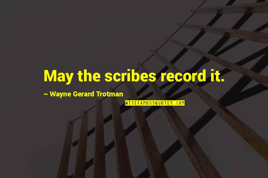 Scifi Quotes By Wayne Gerard Trotman: May the scribes record it.