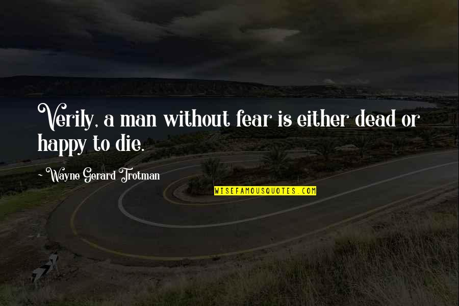 Scifi Quotes By Wayne Gerard Trotman: Verily, a man without fear is either dead