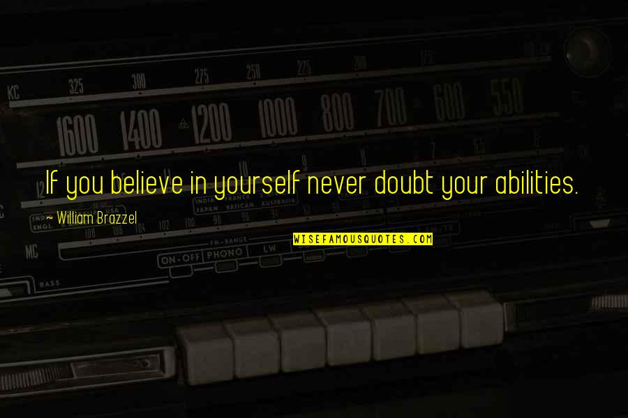 Scifi Quotes By William Brazzel: If you believe in yourself never doubt your