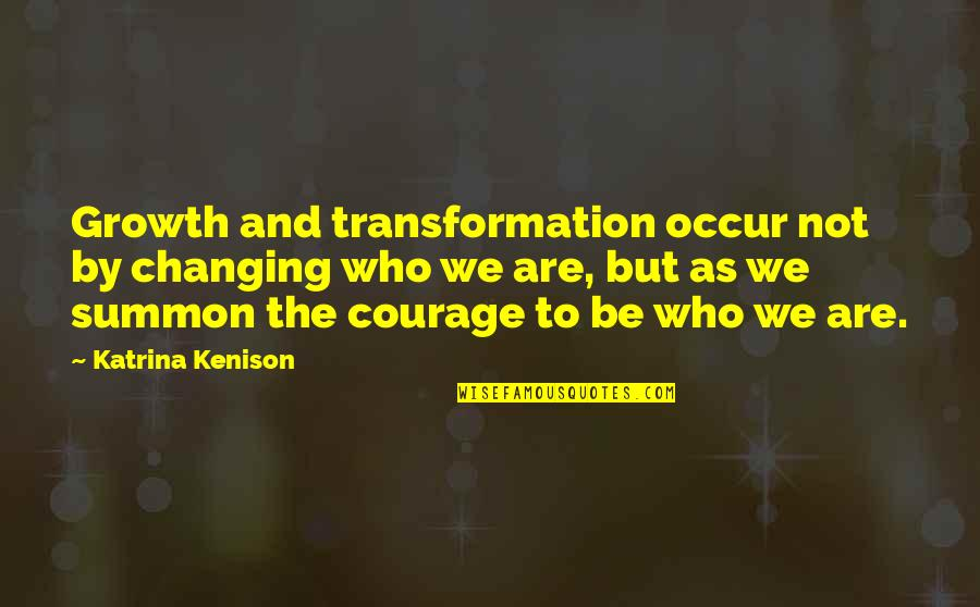 Sclera Quotes By Katrina Kenison: Growth and transformation occur not by changing who