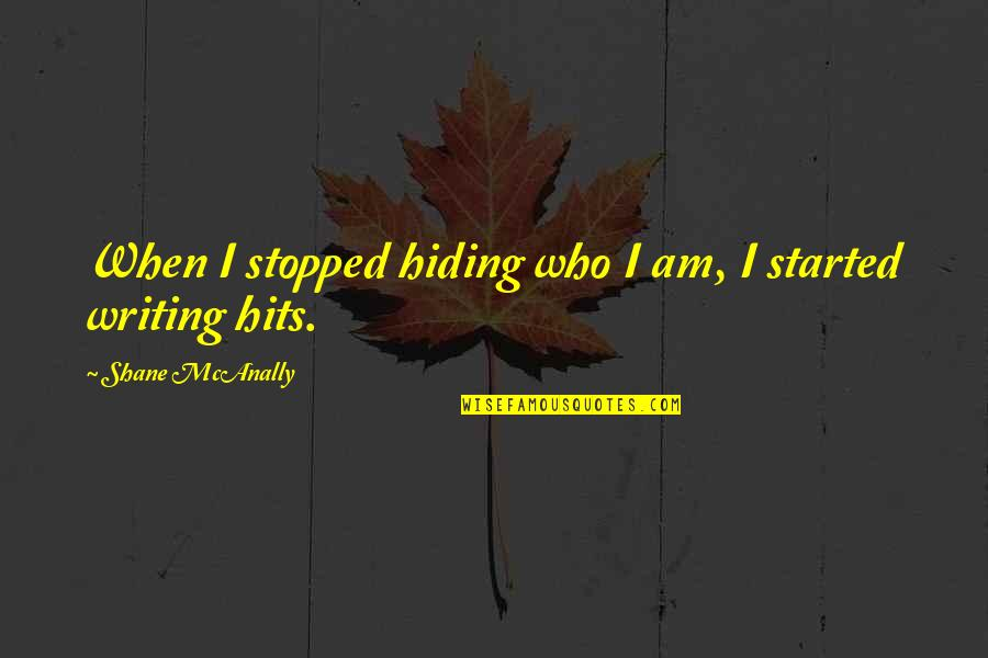 Sclera Quotes By Shane McAnally: When I stopped hiding who I am, I
