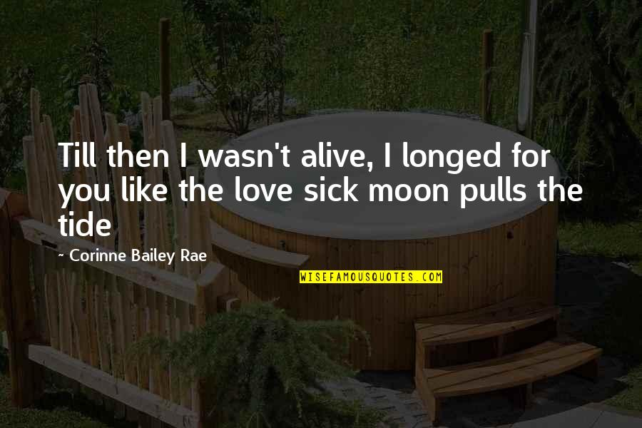 Scold Boyfriend Quotes By Corinne Bailey Rae: Till then I wasn't alive, I longed for