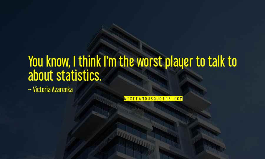 Scold Boyfriend Quotes By Victoria Azarenka: You know, I think I'm the worst player