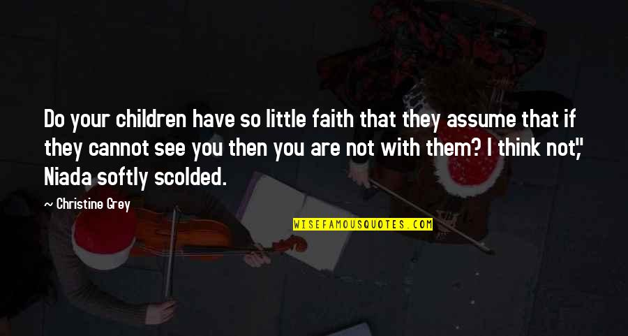 Scolded Quotes By Christine Grey: Do your children have so little faith that